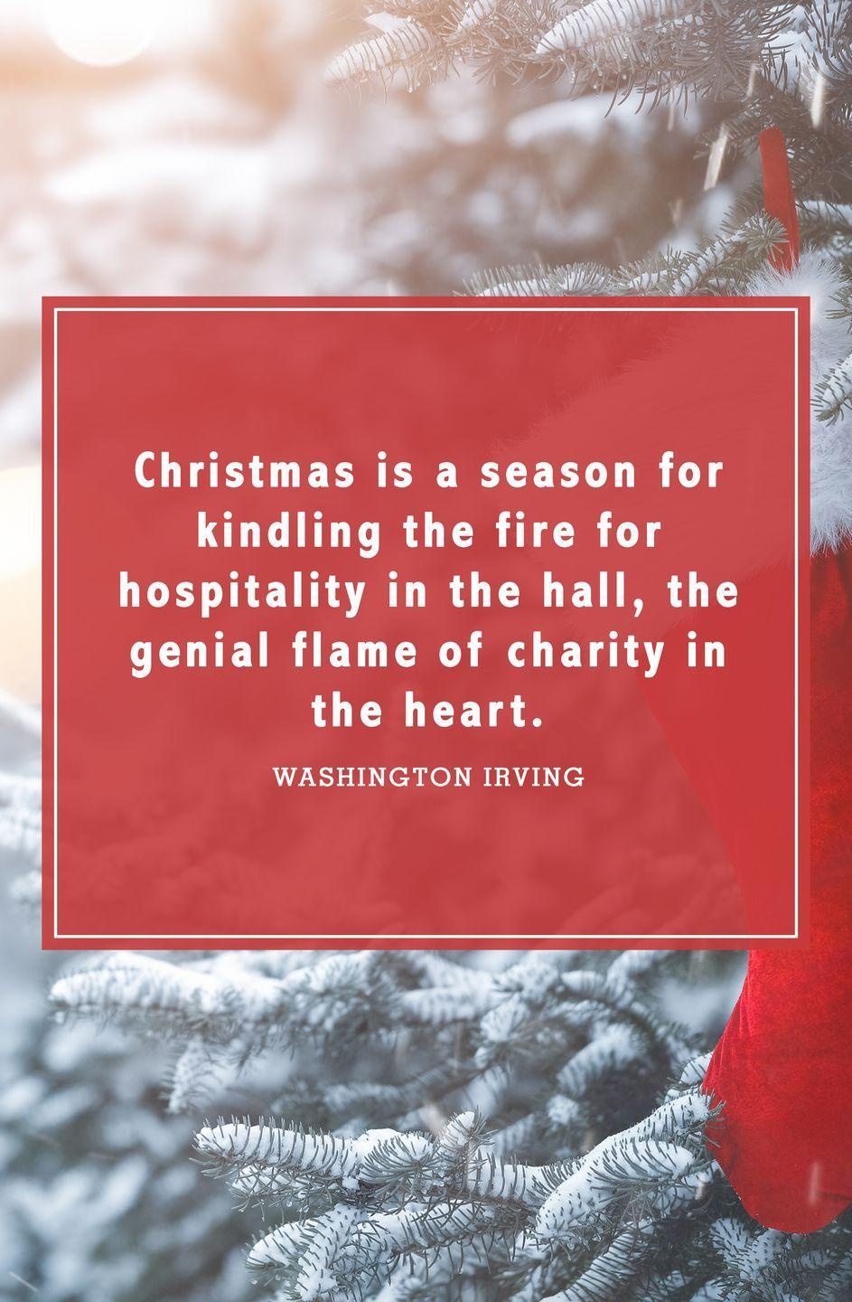"""<p>""""Christmas is a season for kindling the fire for hospitality in the hall, the genial flame of charity in the heart.""""</p>"""