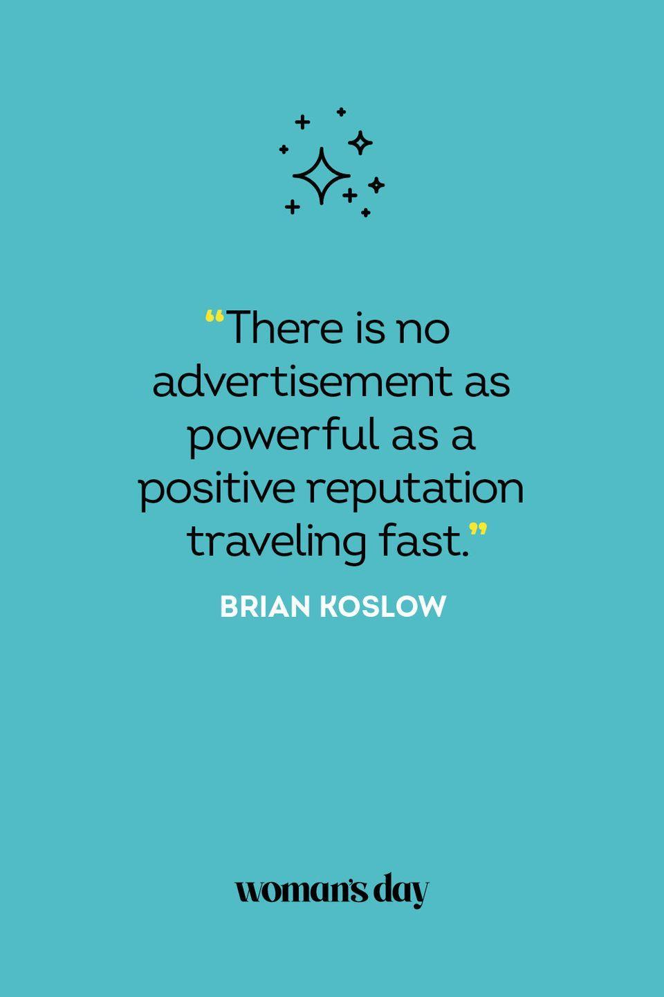 <p>There is no advertisement as powerful as a positive reputation traveling fast.</p>