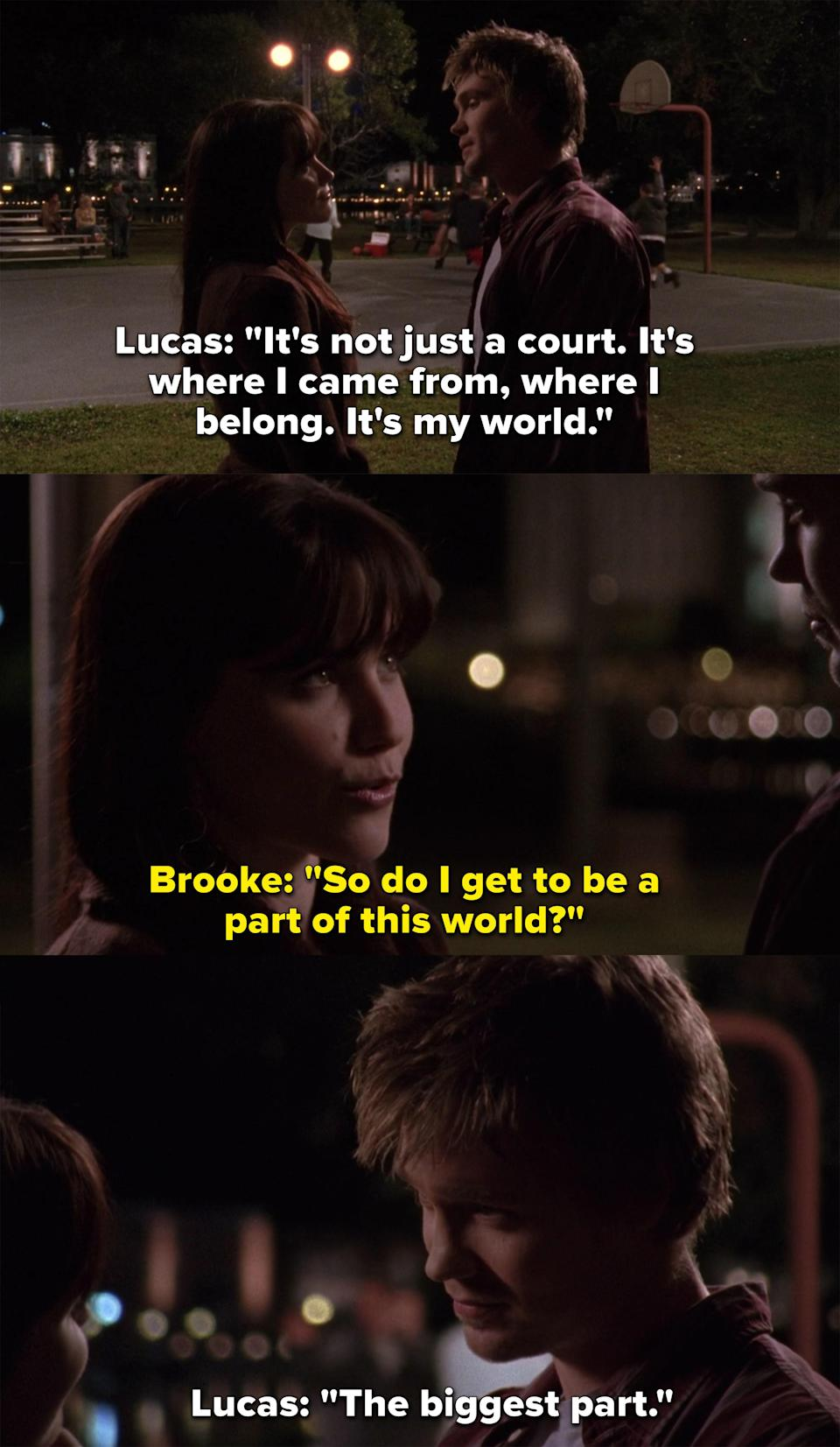 """Lucas says the court is his world, Brooke asks if she gets to be a part of this world, and Lucas replies, """"The biggest part"""""""