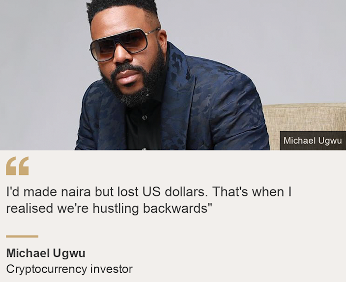 """I'd made naira but lost US dollars. That's when I realised we're hustling backwards"""", Source:  Michael Ugwu, Source description: Cryptocurrency investor, Image: Michael Ugwu"