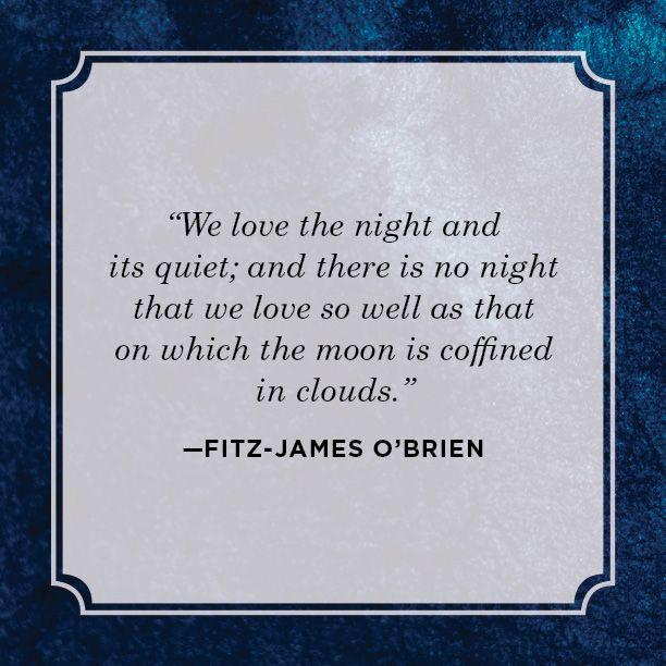 """<p>""""We love the night and its quiet; and there is no night that we love so well as that on which the moon is coffined in clouds."""" <br></p>"""