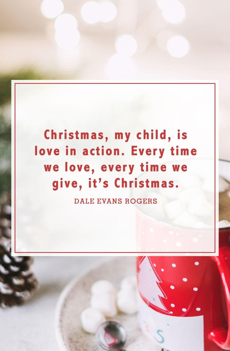 """<p>""""Christmas, my child, is love in action. Every time we love, every time we give, it's Christmas.""""</p>"""
