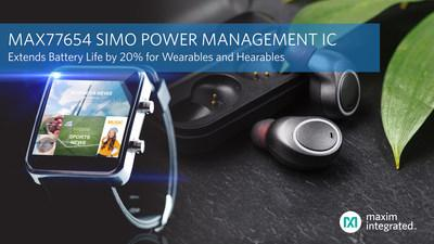 Maxim Integrated's MAX77654 SIMO PMIC replaces traditional power management architectures, cuts solution size by half and extends battery life for wearables and wearables by 20 percent.