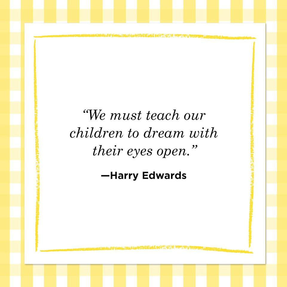 "<p>""We must teach our children to dream with their eyes open.""</p>"