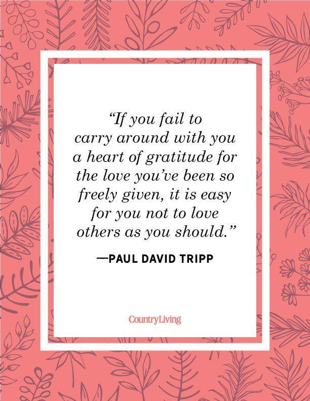 """<p>""""If you fail to carry around with you a heart of gratitude for the love you've been so freely given, it is easy for you not to love others as you should.""""</p>"""
