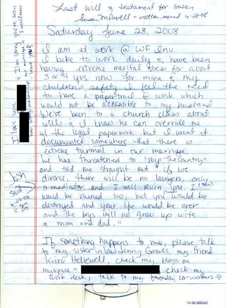 Evidence released Monday, May 20, 2013, by the West Valley City Police Department shows Susan Powell's last will and testament scribbled on paper. It was locked in a safety deposit box at her bank on a folded note dated June 28, 2008. Police released the case file, which includes details that have been kept under wraps since Powell vanished in 2009. Among the thousands of pages of investigative documents police have now released, the detailed journals foreshadow the tragic ending of a family in turmoil, and clearly point a finger of blame at her husband, Josh, for her mysterious disappearance. (AP Photo/West Valley City Police Department)