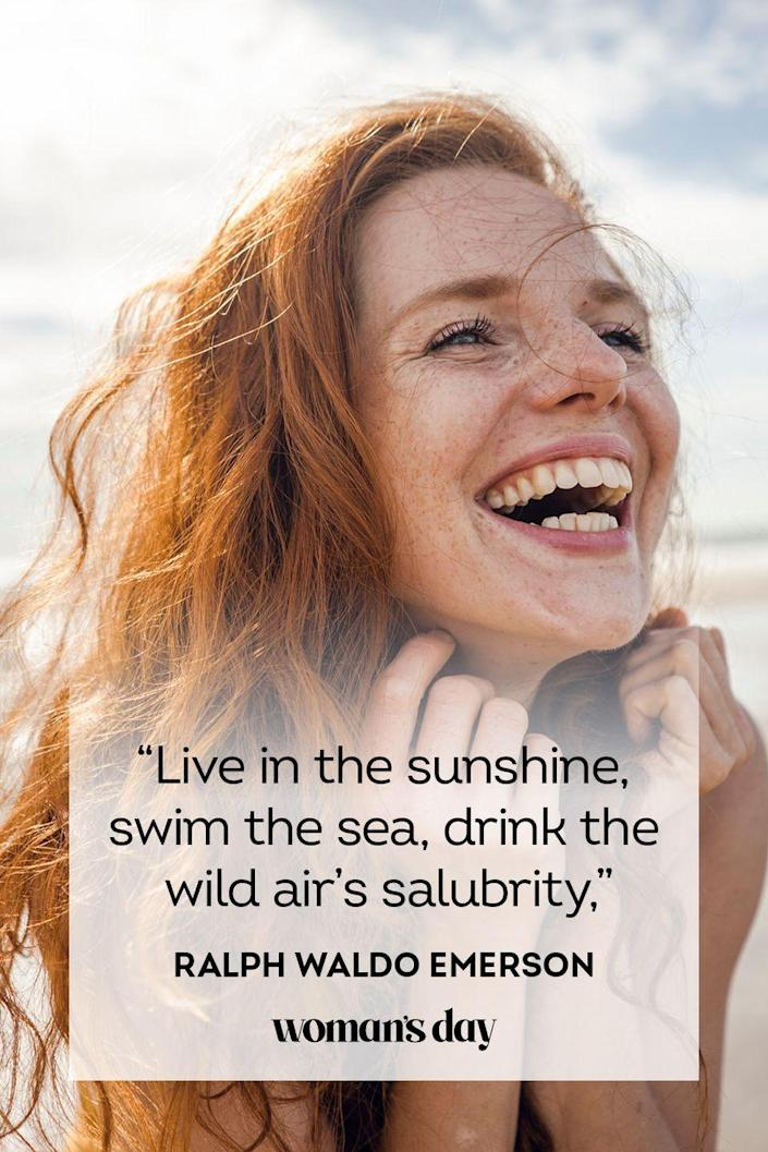"""<p>""""Live in the sunshine, swim in the sea, drink the wild air's salubrity.""""</p>"""