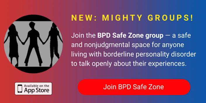 A banner promoting The Mighty's new BPD Safe Zone group on The Mighty mobile app. The banner reads, Join the BPD Safe Zone -- a safe and nonjudgmental space for anyone living with borderline personality disorder to talk openly about their experiences. Click to join the BPD Safe Zone.