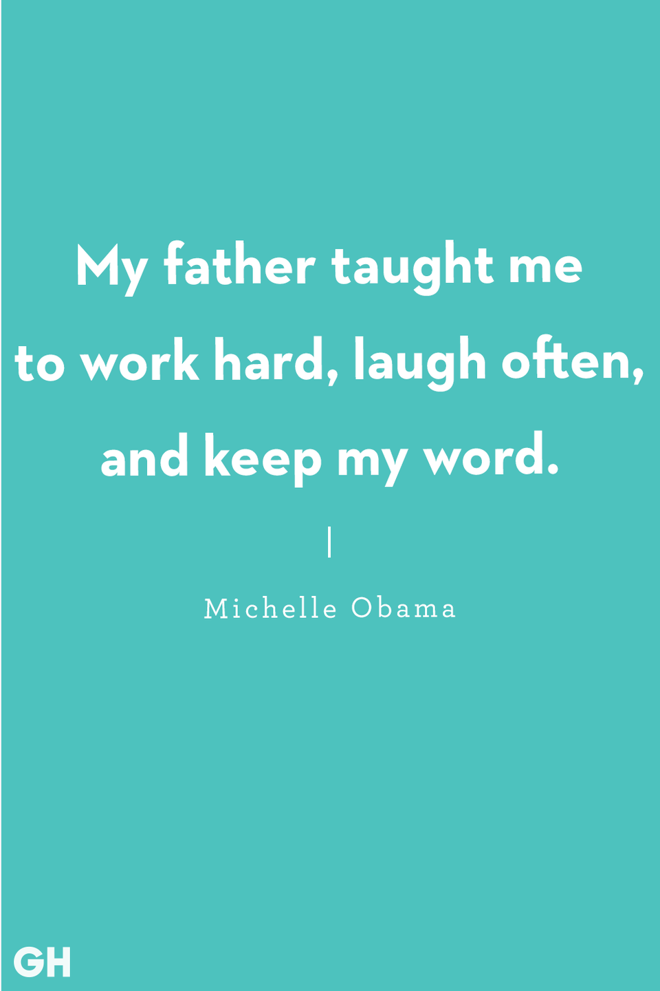"""<p>""""My father taught me to work hard, laugh often, and keep my word.""""</p>"""