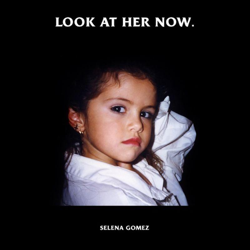 selena gomez look at her now artwork Selena Gomez perseveres on new song Look at Her Now: Stream