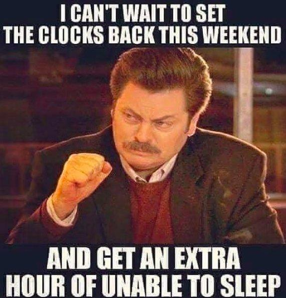 "Image of Nick Offerman in meme format that says ""I can't wait to set the clocks back this weekend and get an extra hour of unable to sleep."""