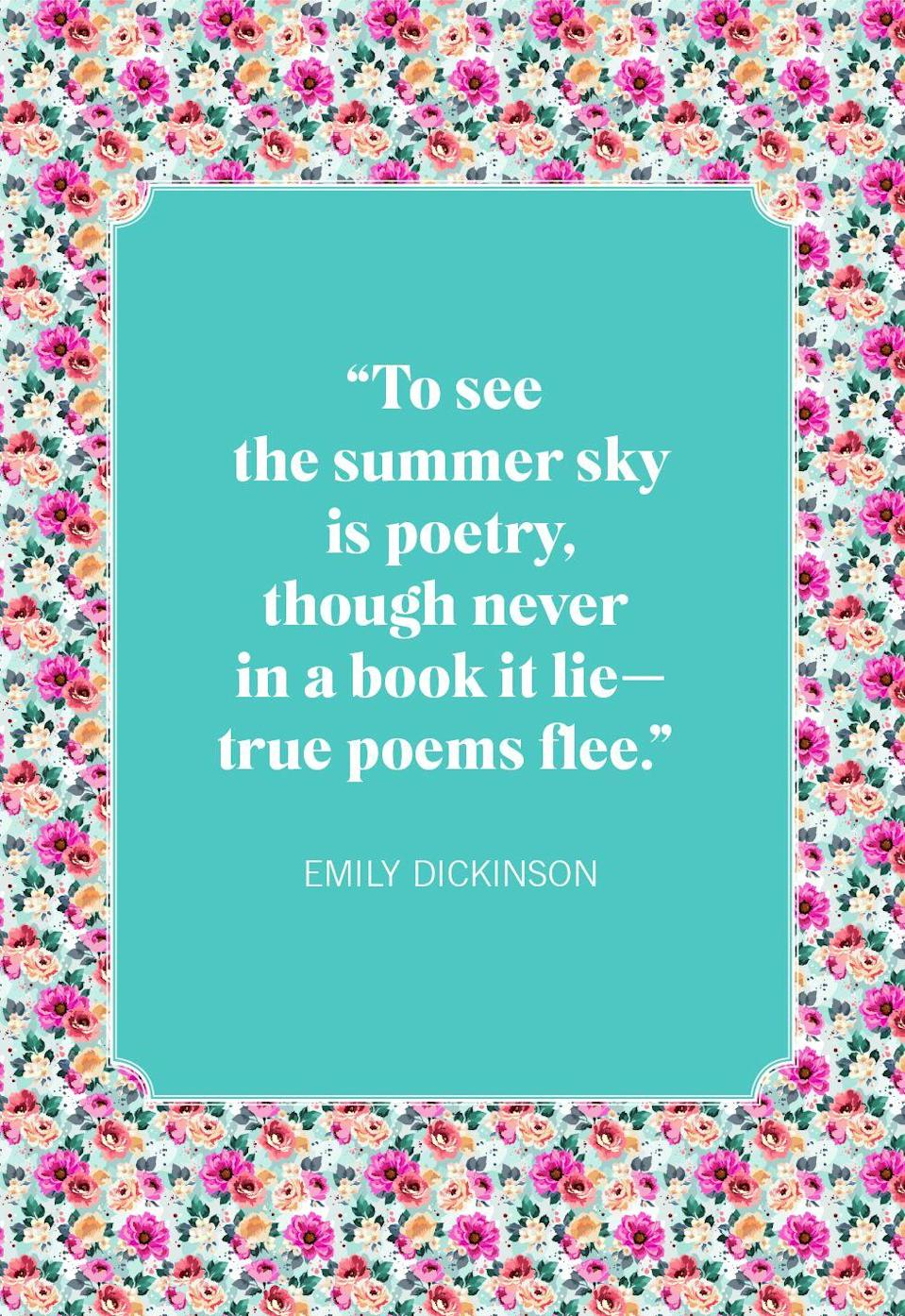 """<p>""""To see the summer sky is poetry, though never in a book it lie—true poems flee.""""</p>"""