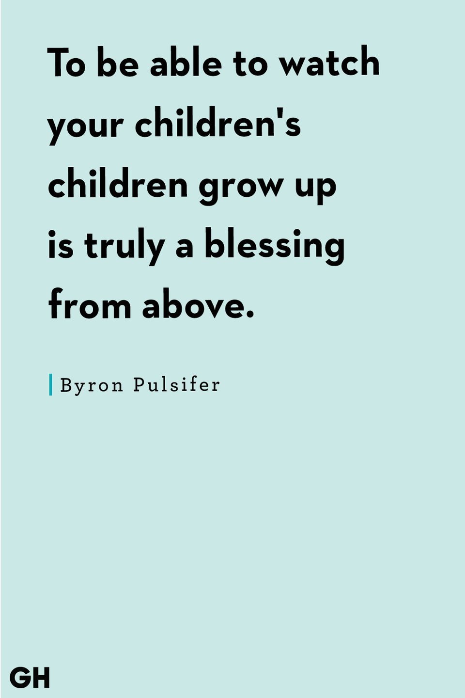 <p>To be able to watch your children's children grow up is truly a blessing from above.</p>