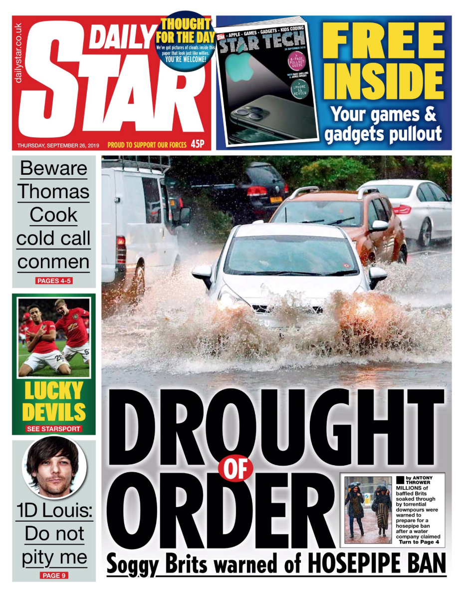 The Daily Star steered clear of politics, instead focusing on a picture of flooded Britain with the headline: 'Drought of Order: Soggy Brits warned of hosepipe ban'.