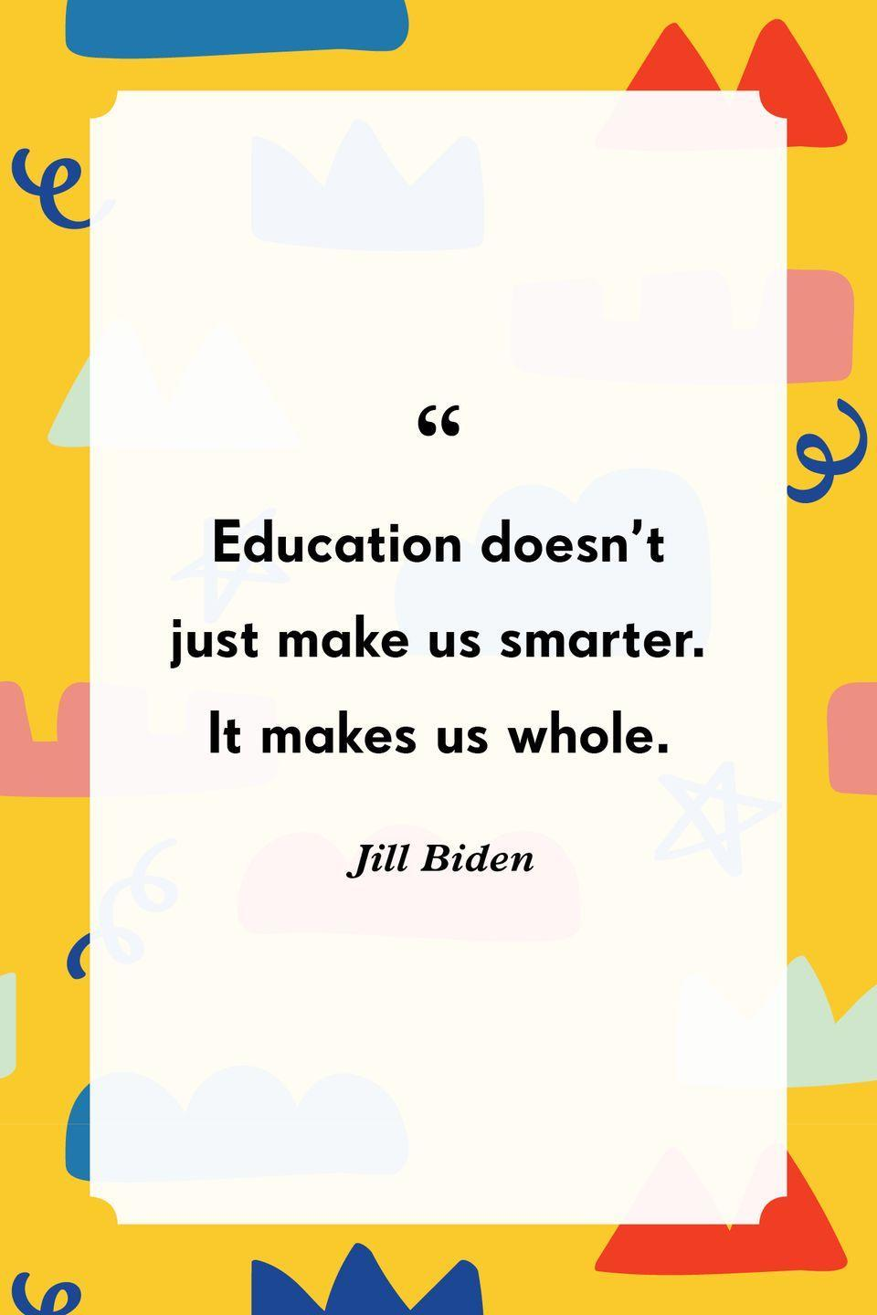 """<p>""""Education doesn't just make us smarter. It makes us whole.""""</p>"""