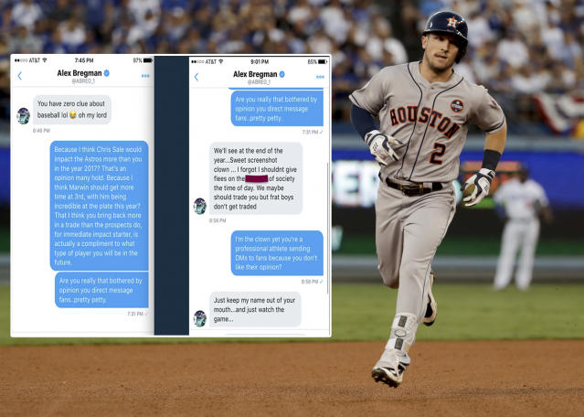 "<p>Bregman wound up deleting his entire Twitter account after the direct messages he had sent to a fan were made public. This unenforced error was just one of many social media fails Bregman had committed over the years (tweeting that you want to ""beat the s*it"" out of the Texas Rangers is probably not a great idea, either). Click <a href=""https://sports.yahoo.com/astros-infielder-deletes-twitter-account-blasting-fan-privately-231400300.html"" data-ylk=""slk:here;outcm:mb_qualified_link;_E:mb_qualified_link"" class=""link rapid-noclick-resp newsroom-embed-article"">here</a> to read more. </p>"
