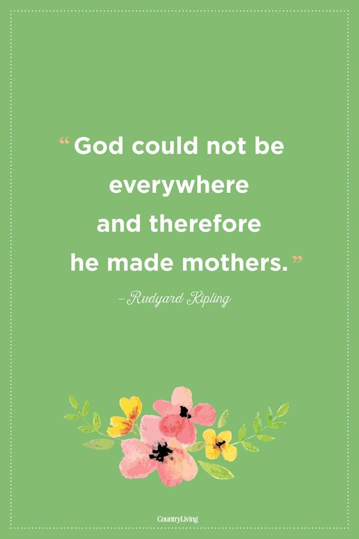 """<p>""""God could not be everywhere and therefore he made mothers."""" </p>"""