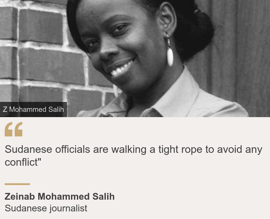 """""""Sudanese officials are walking a tight rope to avoid any conflict"""""""", Source: Zeinab Mohammed Salih , Source description: Sudanese journalist, Image: Zeinab Mohammed Salih"""