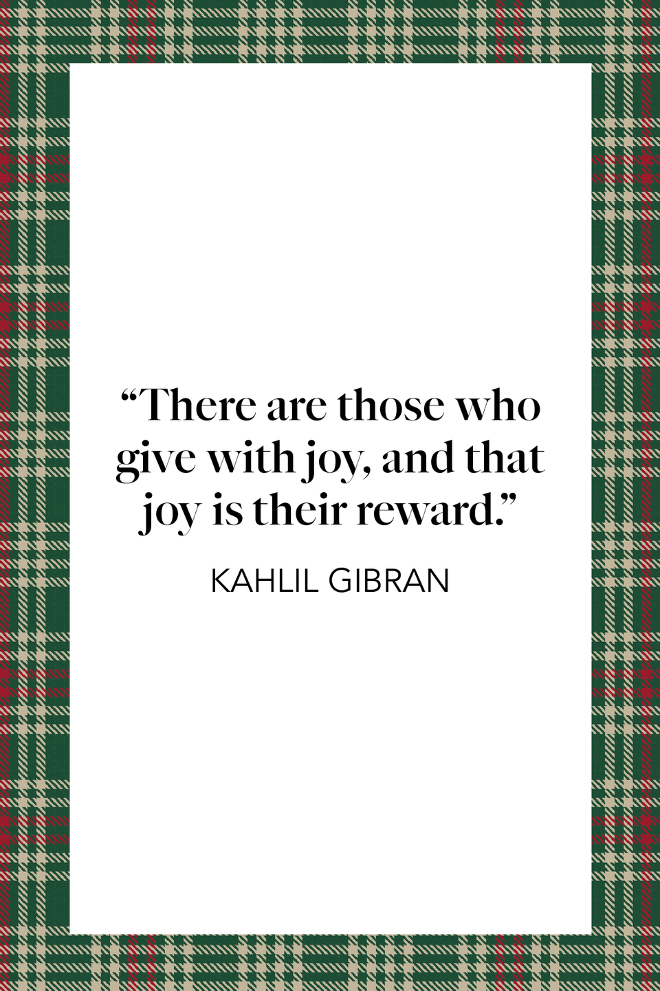 "<p>Lebanese writer Kahlil Gibran wrote ""There are those who give with joy, and that joy is their reward,"" in his book <em><a href=""https://www.amazon.com/Prophet-Borzoi-Book-Kahlil-Gibran/dp/0394404289?tag=syn-yahoo-20&ascsubtag=%5Bartid%7C10072.g.34536312%5Bsrc%7Cyahoo-us"" rel=""nofollow noopener"" target=""_blank"" data-ylk=""slk:The Prophet"" class=""link rapid-noclick-resp"">The Prophet</a></em>.</p>"