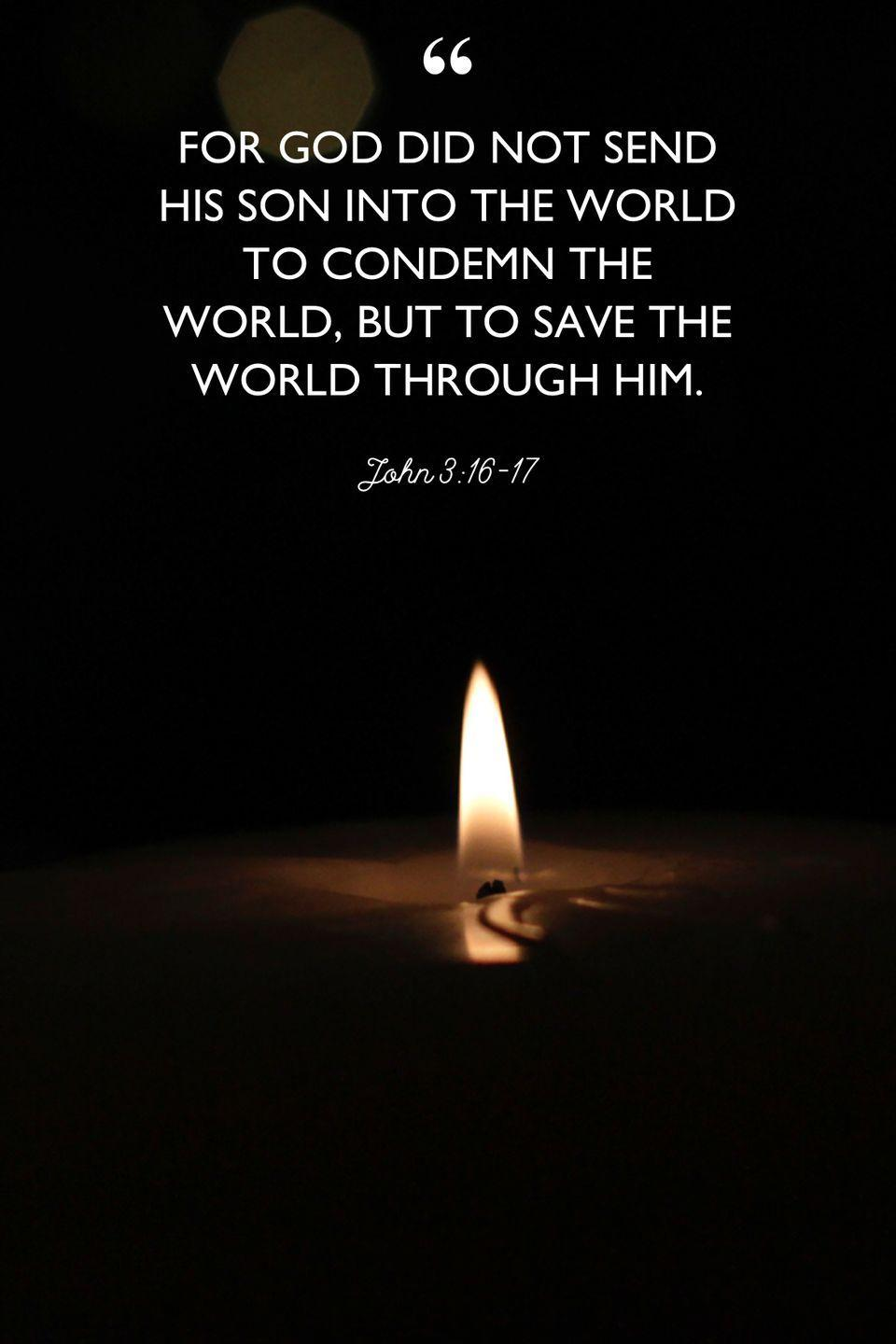 """<p>""""For God did not send his Son into the world to condemn the world, but to save the world through him.""""</p>"""