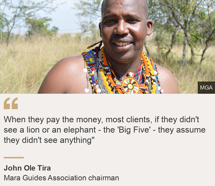 """""""When they pay the money, most clients, if they didn't see a lion or an elephant - the 'Big Five' - they assume they didn't see anything"""""""", Source: John Ole Tira, Source description: Mara Guides Association chairman, Image: John Ole Tira"""
