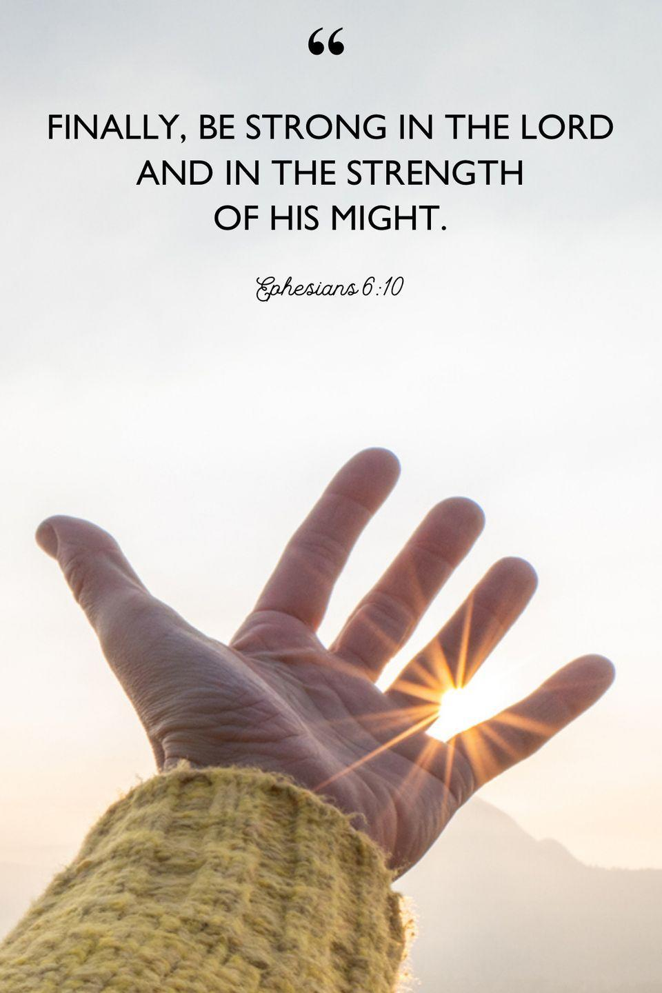 """<p>""""Finally, be strong in the Lord and in the strength of his might.""""</p>"""