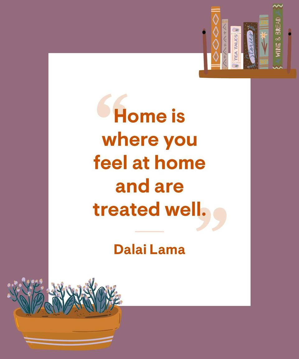 <p>Home is where you feel at home and are treated well.</p>
