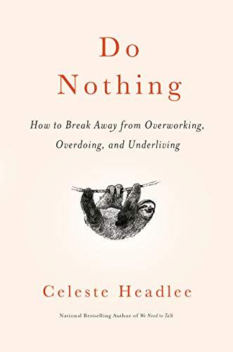 Do Nothing: How to Break Away from Overworking, Overdoing, and Underliving (Amazon / Amazon)