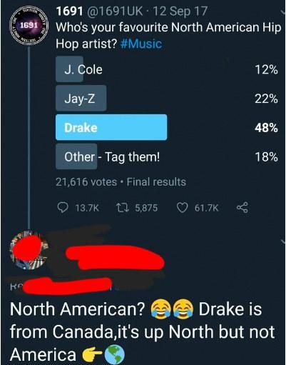 Reply to a poll reading Drake is from Canada; it's up north but not America