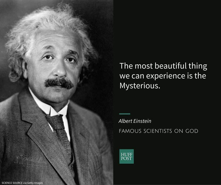 "Albert Einstein, one of the most well-known physicists of the 20th century,&nbsp;was born into <a href=""http://www.biography.com/people/albert-einstein-9285408#synopsis"" rel=""nofollow noopener"" target=""_blank"" data-ylk=""slk:a secular Jewish family"" class=""link rapid-noclick-resp"">a secular Jewish family</a>. As an adult, he tried to avoid religious labels, rejecting the idea of a<a href=""http://www.nbcnews.com/science/science-news/letters-einstein-about-god-toys-sell-420-625-n373991"" rel=""nofollow noopener"" target=""_blank"" data-ylk=""slk:&quot;personal God,&quot;"" class=""link rapid-noclick-resp""> ""personal God,""</a> but at the same time,&nbsp;separating himself from <a href=""http://www.patheos.com/blogs/friendlyatheist/2015/06/14/did-albert-einstein-believe-in-god-or-not/"" rel=""nofollow noopener"" target=""_blank"" data-ylk=""slk:&quot;fanatical atheists&quot;"" class=""link rapid-noclick-resp"">""fanatical atheists""</a>&nbsp;whom he believed were unable to hear <a href=""http://www.patheos.com/blogs/friendlyatheist/2015/06/14/did-albert-einstein-believe-in-god-or-not/"" rel=""nofollow noopener"" target=""_blank"" data-ylk=""slk:&quot;the music of the spheres.&quot;&nbsp;"" class=""link rapid-noclick-resp"">""the music of the spheres.""&nbsp;<br><br></a>In a <a href=""http://www.npr.org/templates/story/story.php?storyId=4670423"" rel=""nofollow noopener"" target=""_blank"" data-ylk=""slk:1954 essay for NPR"" class=""link rapid-noclick-resp"">1954 essay for NPR</a>, Einstein wrote:<br><br><i>""The most beautiful thing we can experience is the Mysterious &mdash; the knowledge of the existence of something unfathomable to us, the manifestation of the most profound reason coupled with the most brilliant beauty. I cannot imagine a God who rewards and punishes the objects of his creation, or who has a will of the kind we experience in ourselves. I am satisfied with the mystery of life's eternity and with the awareness of &mdash; and glimpse into &mdash; the marvelous construction of the existing world together with the steadfast determination to comprehend a portion, be it ever so tiny, of the reason that manifests itself in nature. This is the basics of cosmic religiosity, and it appears to me that the most important function of art and science is to awaken this feeling among the receptive and keep it alive.""</i>"