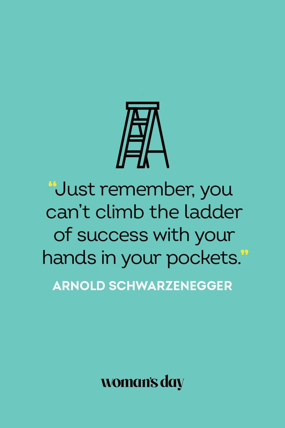"""<p>""""Just remember, you can't climb the ladder of success with your hands in your pockets.""""</p>"""