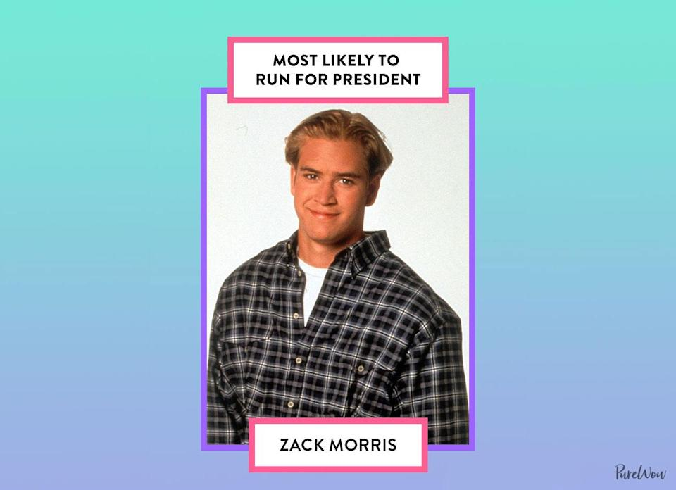 """<p>Remember when Zack ran for class president and won <em>just</em> so he could go D.C.? We're sure he'd pull a similar stunt for all the perks that come with running a country (especially considering his career choice on the <a href=""""https://www.purewow.com/news/saved-by-the-bell-reboot"""" rel=""""nofollow noopener"""" target=""""_blank"""" data-ylk=""""slk:Saved by the Bell reboot"""" class=""""link rapid-noclick-resp""""><em>Saved by the Bell</em> reboot</a>).</p>"""