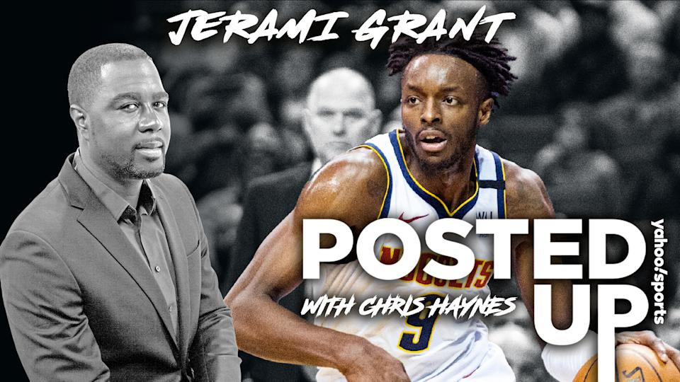Denver Nuggets forward Jerami Grant joins Posted Up with Chris Haynes (Yahoo Sports)