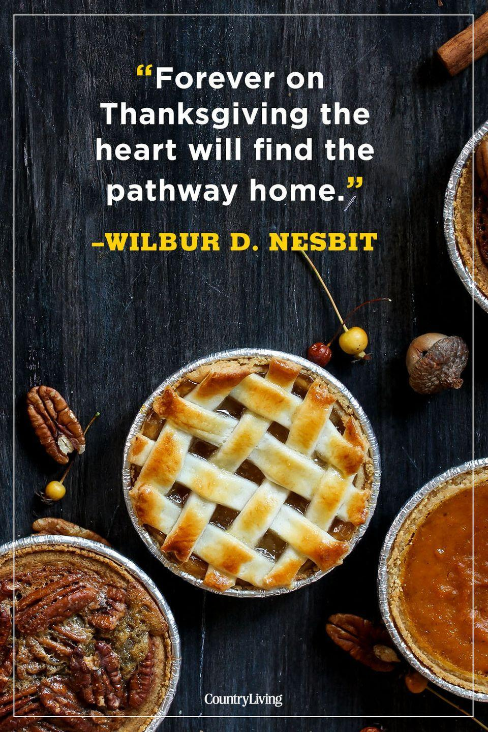 """<p>""""Forever on Thanksgiving the heart will find the pathway home.""""</p>"""