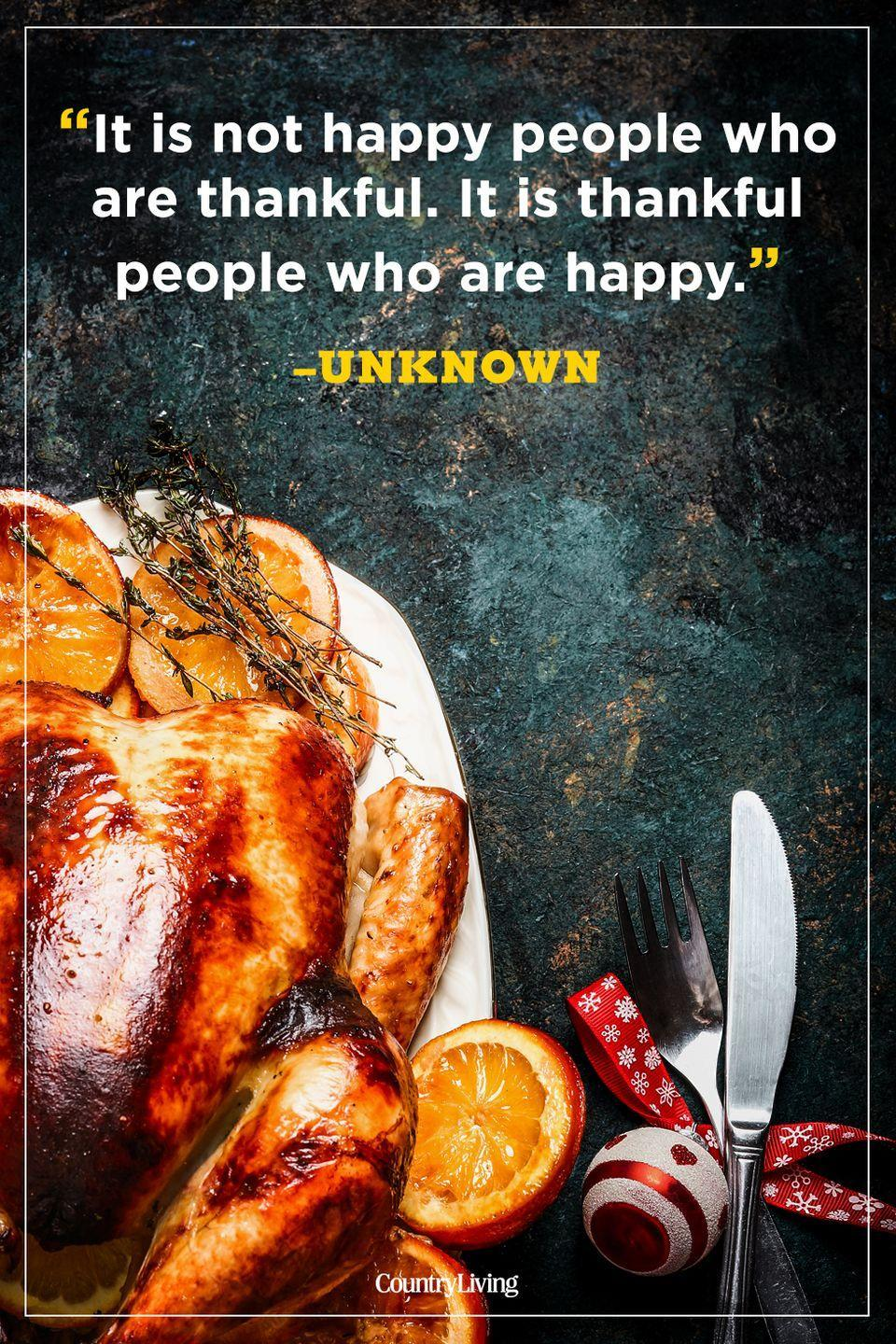 """<p>""""It is not happy people who are thankful. It is thankful people who are happy.""""</p>"""