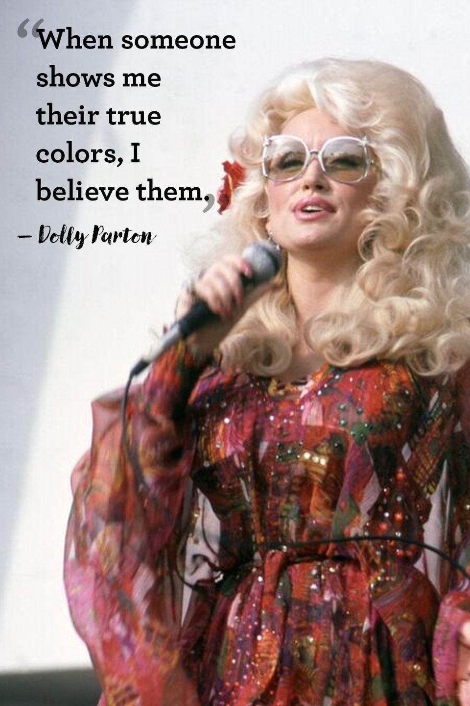 "<p> ""When someone shows me their true colors, I believe them."" </p>"