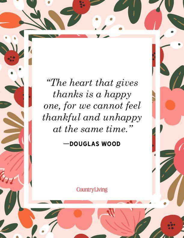 """<p>""""The heart that gives thanks is a happy one, for we cannot feel thankful and unhappy at the same time."""" </p>"""