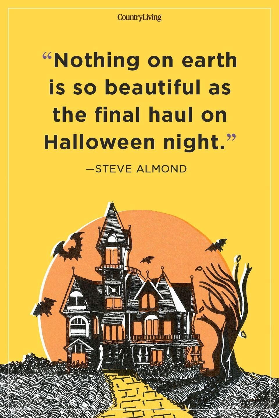 """<p>""""Nothing on earth is so beautiful as the final haul on Halloween night.""""</p>"""