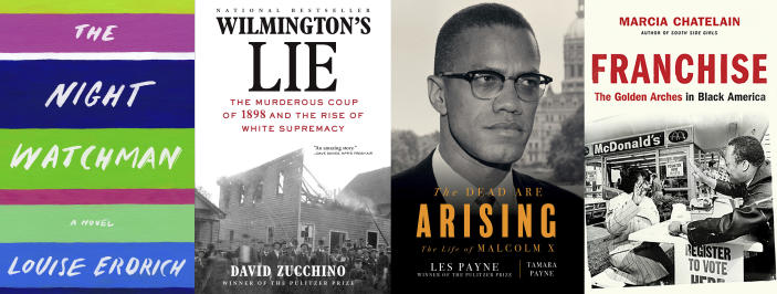 """This combination of photos shows, from left, """"The Night Watchman"""" by Louise Erdrich, winner of the Pulitzer Prize for fiction, """"Wilmington's Lie: The Murderous Coup of 1898 and the Rise of White Supremacy"""" by David Zucchino, winner of the Pulitzer Prize for general nonfiction, """"The Dead Are Arising"""" co-authored by Tamara Payne and her father Les Payne, winner of the Pulitzer Prize for biography and """"Franchise: The Golden Arches in Black America"""" by Marcia Chatelain, winner of the Pulitzer Prize for history. (Harper/Atlantic Monthly/Liveright-Norton/Liveright-Norton via AP)"""
