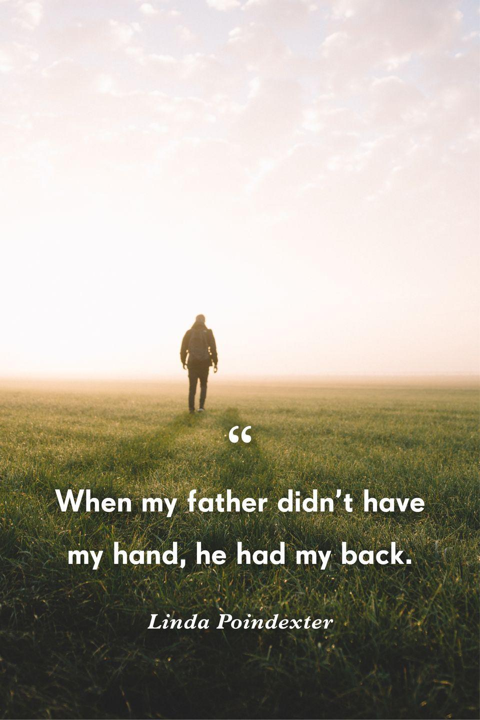 """<p>""""When my father didn't have my hand, he had my back.""""</p>"""