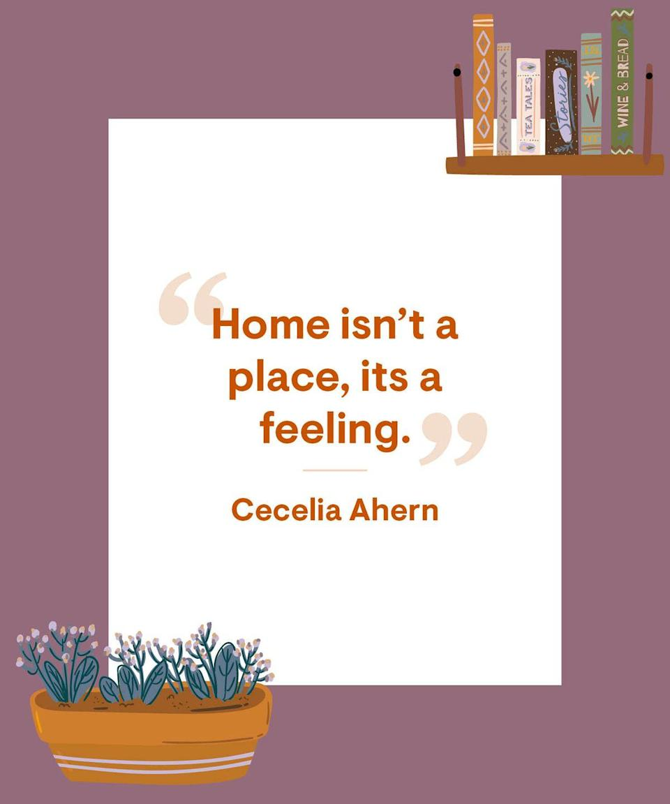 <p>Home isn't a place, its a feeling.</p>