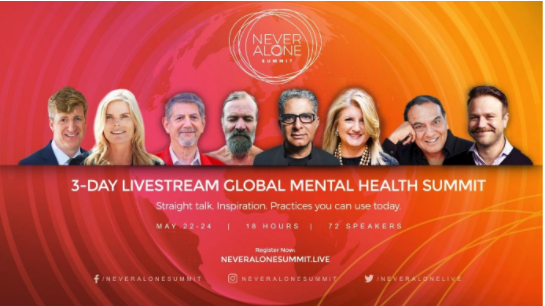 Never Alone: A Global Mental Health Summit is a free 3-day live stream held from May 22-24, 2020.