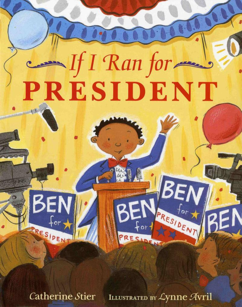 """As the title suggests, this book encourages kids to imagine the experience of campaigning for the presidential election. <i>(Available <a href=""""https://www.amazon.com/If-Ran-President-Catherine-Stier/dp/0807535443"""" target=""""_blank"""" rel=""""noopener noreferrer"""">here</a>)</i>"""
