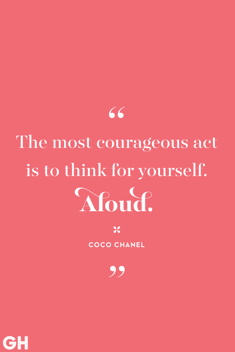 <p>The most courageous act is to think for yourself. Aloud.</p>