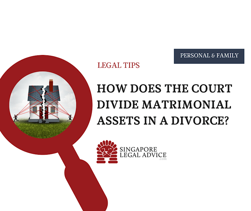 How Does the Court Divide Matrimonial Assets in a Singapore Divorce?
