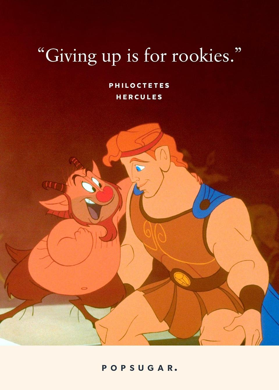 "<p>""Giving up is for rookies."" - Philoctetes, <b>Hercules</b></p>"