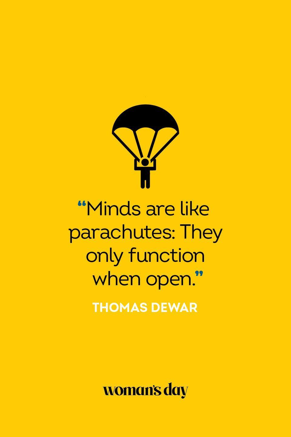 """<p>""""Minds are like parachutes: They only function when open.""""</p>"""