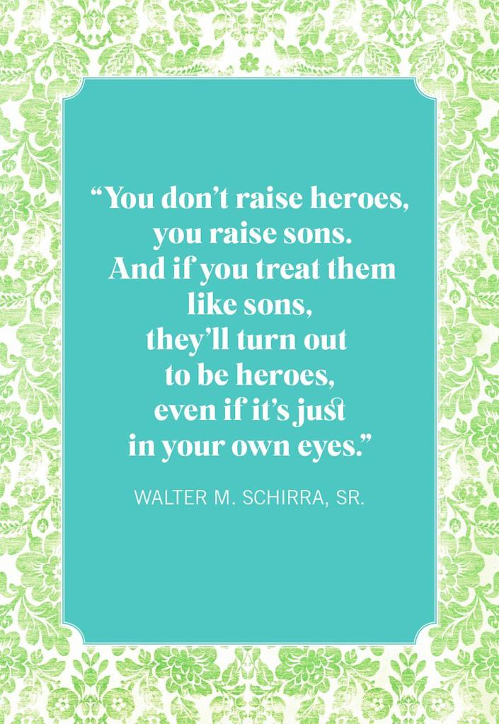"""<p>""""You don't raise heroes, you raise sons. And if you treat them like sons, they'll turn out to be heroes, even if it's just in your own eyes.""""</p>"""