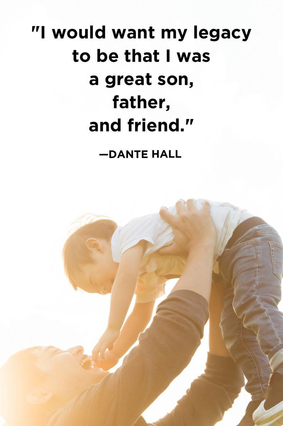 """<p>""""I would want my legacy to be that I was a great son, father, and friend.""""</p>"""