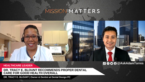 Dr. Tracy E. Blount, the owner and dentist at Dental Design PC was interviewed in the Mission Matters Business Podcast by Adam Torres.